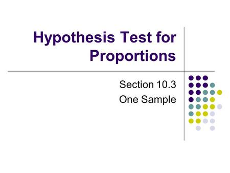 Hypothesis Test for Proportions Section 10.3 One Sample.