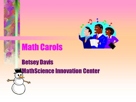 Betsey Davis MathScience Innovation Center Math Carols.