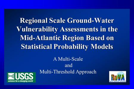 Regional Scale Ground-Water Vulnerability Assessments in the Mid-Atlantic Region Based on Statistical Probability Models A Multi-Scale and Multi-Threshold.