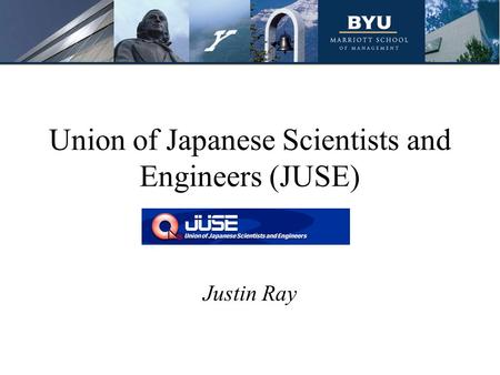 Union of Japanese Scientists and Engineers (JUSE) Justin Ray.