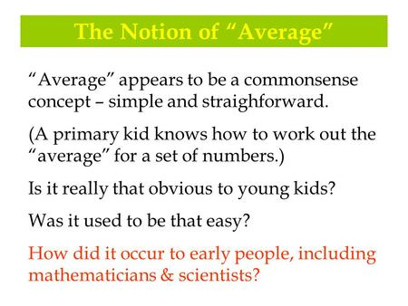 "The Notion of ""Average"" ""Average"" appears to be a commonsense concept – simple <strong>and</strong> straighforward. (A primary kid knows how to work out the ""average"" for."