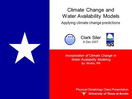 Climate Change and Water Availability Models Applying climate change predictions Clark Siler 6 Dec 2007 Physical Climatology Class Presentation University.