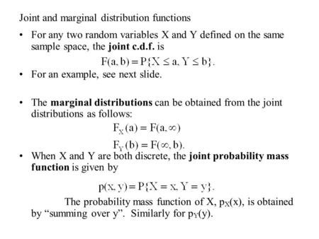 Joint and marginal distribution functions For any two random variables X and Y defined on the same sample space, the joint c.d.f. is For an example, see.
