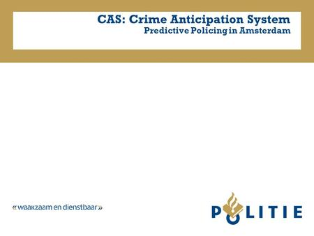 CAS: Crime Anticipation System Predictive Policing in Amsterdam.