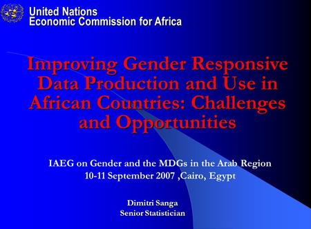 United Nations Economic Commission for Africa Dimitri Sanga Senior Statistician Improving Gender Responsive Data Production and Use in African Countries: