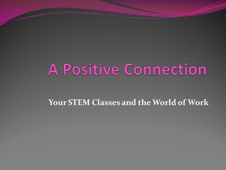 Your STEM Classes and the World of Work. And Why Is It Drawing So Much High-Profile Attention.