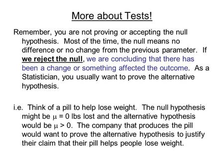 More about Tests! Remember, you are not proving or accepting the null hypothesis. Most of the time, the null means no difference or no change from the.