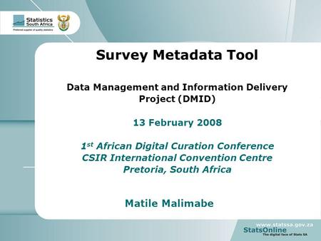 1 Stakeholder Workshop Survey Metadata Tool Data Management and Information Delivery Project (DMID) 13 February 2008 1 st African Digital Curation Conference.