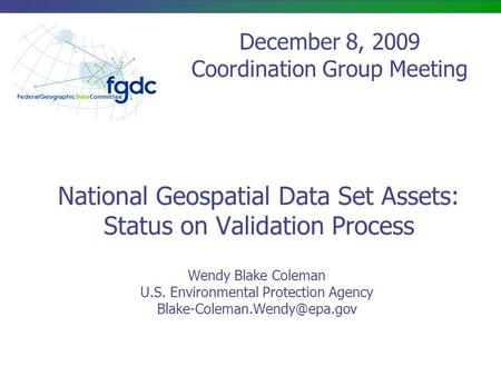 National Geospatial Data Set Assets: Status on Validation Process Wendy Blake Coleman U.S. Environmental Protection Agency