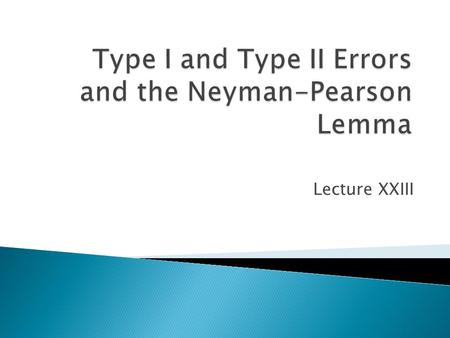 Lecture XXIII.  In general there are two kinds of hypotheses: one concerns the form of the probability distribution (i.e. is the random variable normally.