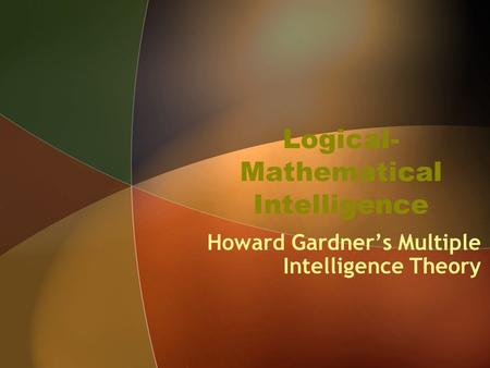 Logical- Mathematical Intelligence Howard Gardner's Multiple Intelligence Theory.