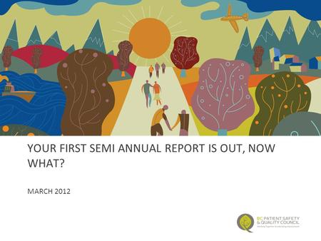 YOUR FIRST SEMI ANNUAL REPORT IS OUT, NOW WHAT? MARCH 2012.