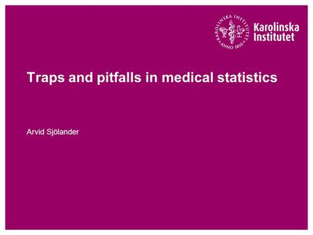 Traps and pitfalls in medical statistics Arvid Sjölander.