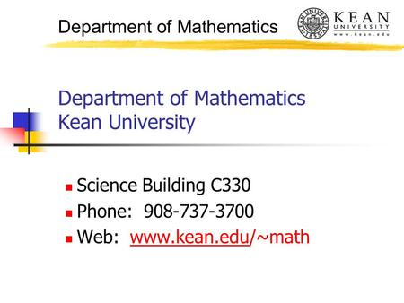 Department of Mathematics Department of Mathematics Kean University Science Building C330 Phone: 908-737-3700 Web: www.kean.edu/~mathwww.kean.edu.