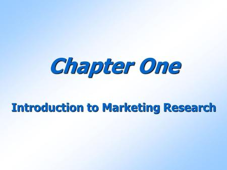 Chapter One Introduction to Marketing Research.