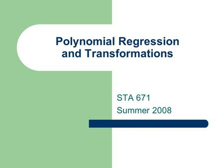 Polynomial Regression and Transformations STA 671 Summer 2008.