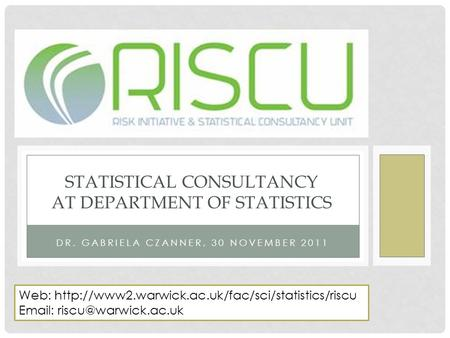 DR. GABRIELA CZANNER, 30 NOVEMBER 2011 STATISTICAL CONSULTANCY AT DEPARTMENT OF STATISTICS Web: