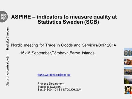 A SPIRE – indicators to measure quality at Statistics Sweden (SCB) Nordic meeting for Trade in Goods and Services/BoP 2014 16-18 September,Tórshavn,Faroe.