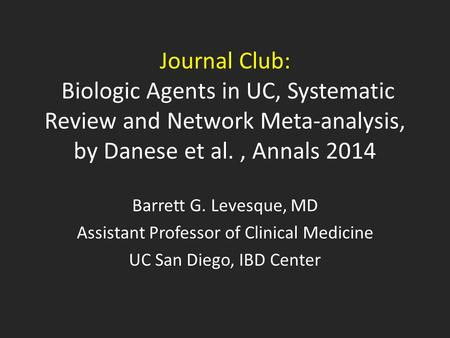 Journal Club: Biologic Agents in UC, Systematic Review and Network Meta-analysis, by Danese et al., Annals 2014 Barrett G. Levesque, MD Assistant Professor.