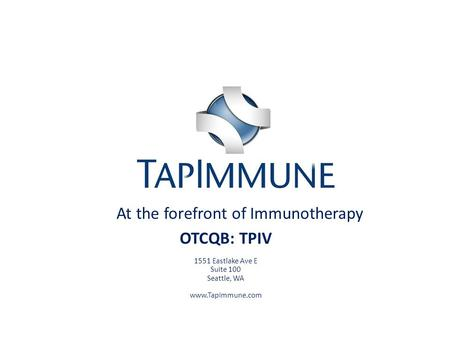 At the forefront of Immunotherapy OTCQB: TPIV 1551 Eastlake Ave E Suite 100 Seattle, WA www.TapImmune.com.