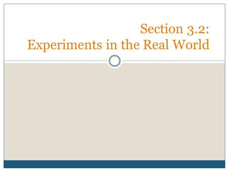 Section 3.2: Experiments in the Real World