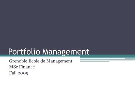 Portfolio Management Grenoble Ecole de Management MSc Finance Fall 2009.