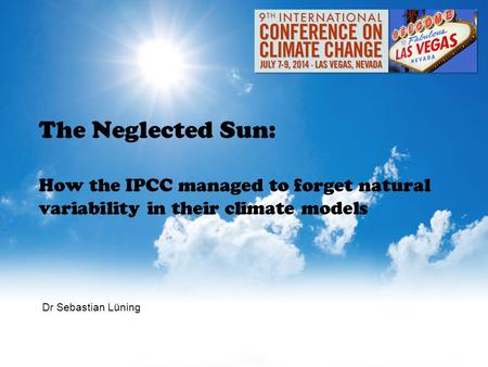 The Neglected Sun: How the IPCC managed to forget natural variability in their climate models Dr Sebastian Lüning.