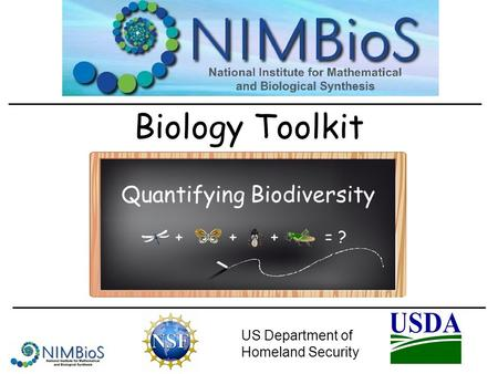 Biology Toolkit US Department of Homeland Security +++= ? Quantifying Biodiversity.