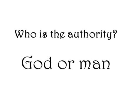Who is the authority? God or man. Descent into unbelief Young Earth vs Old earth geology.