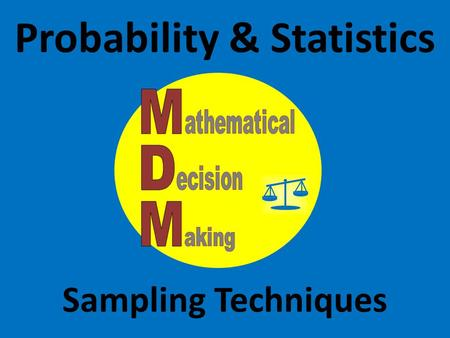 Probability & Statistics Sampling Techniques. 13.1 Sampling Techniques Population: All items or people of interest. Sample: Some items of a population.