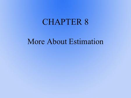 CHAPTER 8 More About Estimation. 8.1 Bayesian Estimation In this chapter we introduce the concepts related to estimation and begin this by considering.