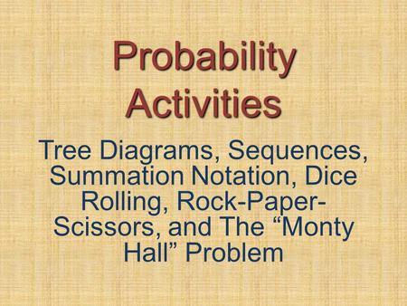 "Probability Activities Tree Diagrams, Sequences, Summation Notation, Dice Rolling, Rock-Paper- Scissors, and The ""Monty Hall"" Problem."