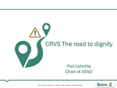 CRVS The road to dignity Pali Lehohla Chair of ASSD.