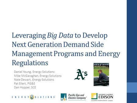 Leveraging Big Data to Develop Next Generation Demand Side Management Programs and Energy Regulations Daniel Young, Energy Solutions Mike McGaraghan, Energy.
