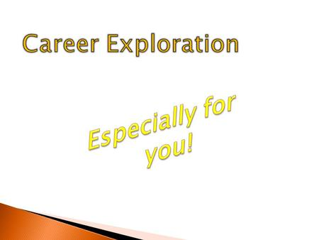 Career Exploration Especially for you!.