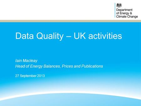Data Quality – UK activities Iain Macleay Head of Energy Balances, Prices and Publications 27 September 2013.