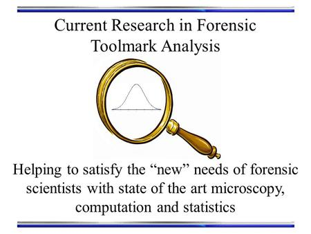 "Current Research in Forensic Toolmark Analysis Helping to satisfy the ""new"" needs of forensic scientists with state of the art microscopy, computation."