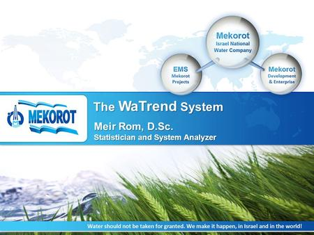 IPN-ISRAEL, 17 th -19 th Sep, 2014 The WaTrend System Meir Rom, D.Sc. Statistician and System Analyzer.