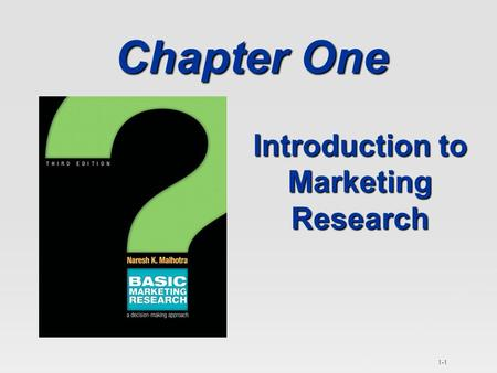1-1 Chapter One Introduction to Marketing Research.