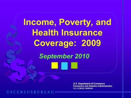 U.S. Department of Commerce Economics and Statistics Administration U.S. CENSUS BUREAU Income, Poverty, and Health Insurance Coverage: 2009 September 2010.