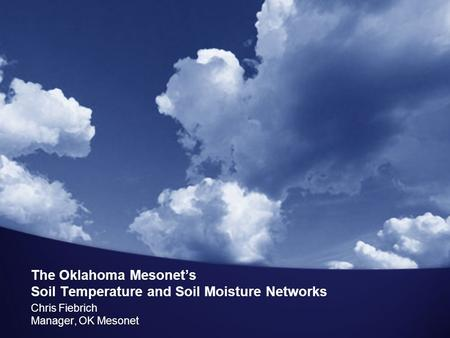 The Oklahoma Mesonet's Soil Temperature and Soil Moisture Networks Chris Fiebrich Manager, OK Mesonet.