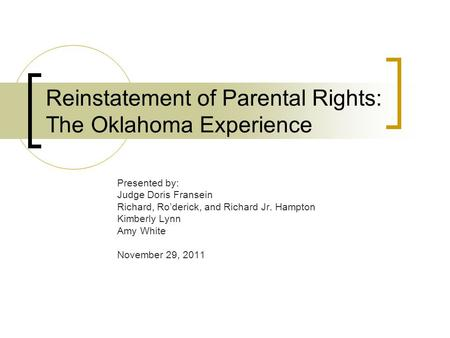 Reinstatement of Parental Rights: The Oklahoma Experience Presented by: Judge Doris Fransein Richard, Ro'derick, and Richard Jr. Hampton Kimberly Lynn.