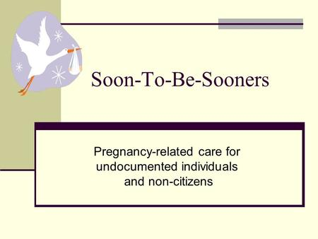 Soon-To-Be-Sooners Pregnancy-related care for undocumented individuals and non-citizens.