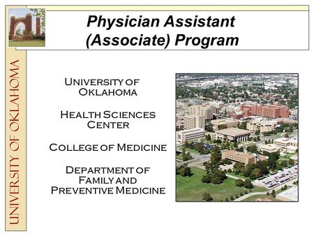 Physician Assistant (Associate) Program University of Oklahoma Health Sciences Center College of Medicine Department of Family and Preventive Medicine.