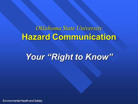 "Environmental Health and Safety Oklahoma State University Hazard Communication Your ""Right to Know"""
