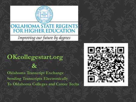 OKcollegestart.org & Oklahoma Transcript Exchange Sending Transcripts Electronically To Oklahoma Colleges and Career Techs 2012.