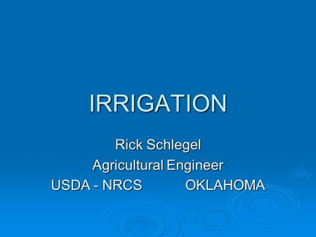 IRRIGATION Rick Schlegel Agricultural Engineer USDA - NRCS OKLAHOMA.