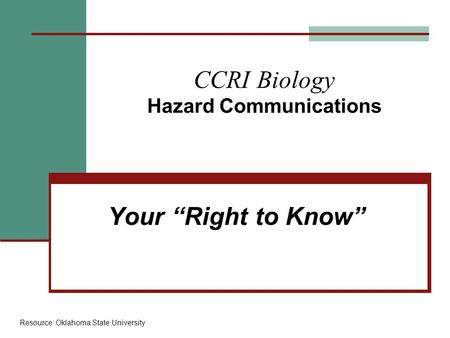 "CCRI Biology Hazard Communications Your ""Right to Know"" Resource: Oklahoma State University."