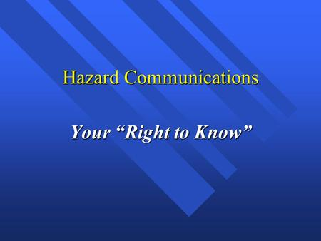 "Hazard Communications Your ""Right to Know"". Hazard Communications The Four Stages of the Program  Material Safety Data Sheets (MSDSs)  Labeling and."