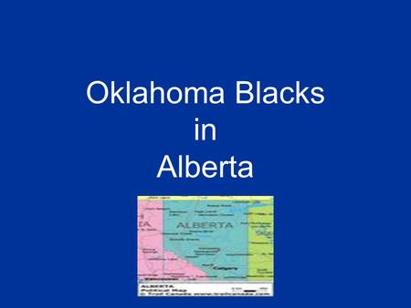 Oklahoma Blacks in Alberta. In 1907, the Indian Territory in the USA became the state of Oklahoma Oklahoma was a state that was under the horrible Jim.